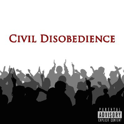 Episode 86: A Time For Civil Disobedience