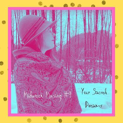 Midweek Musing - Your Sacred Dreams