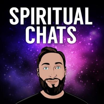 SPIRITUAL CHATS Ep. 8