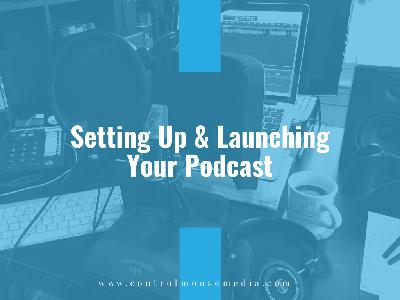 Setting Up and Launching Your Podcast (Episode 185)