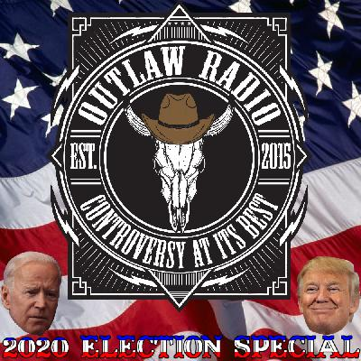Outlaw Radio - Episode 246 (2020 Election Special - October 24, 2020)