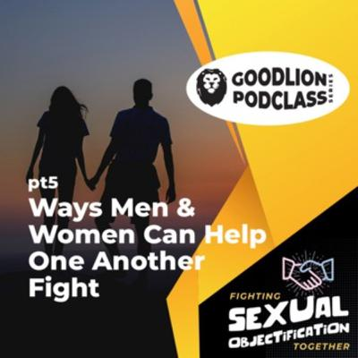 PodClass - Ways Men and Women Can Help One Another Fight | Fighting Sexual Objectification pt 5