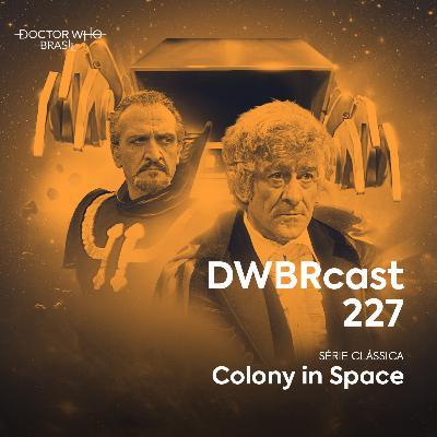 DWBRcast 227 - Série Clássica: Colony in Space!