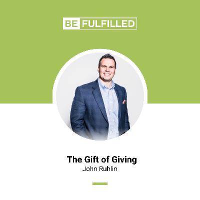 The Gift of Giving - John Ruhlin