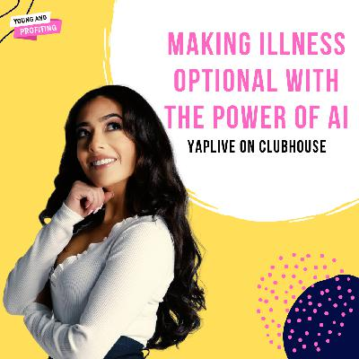 #YAPLive: Making Illness Optional with the Power of AI with Naveen Jain