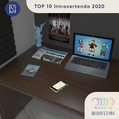 #153 - TOP 10 Introvertendo 2020