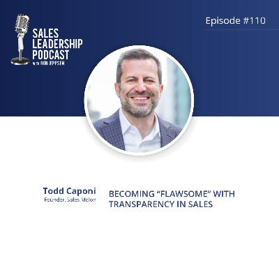 "Episode 110: #110: Todd Caponi of Sales Melon — Becoming ""Flawsome"" with Transparency in Sales"