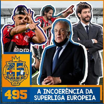 Pelada na Net #495 - A Incoerência Da Superliga Europeia