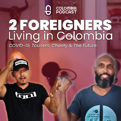 2 Foreigners Living in Colombia: COVID-19, Tourism, Charity & The Future - Episode 49