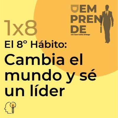1x8: El 8º Hábito: Cambia el mundo y sé un líder