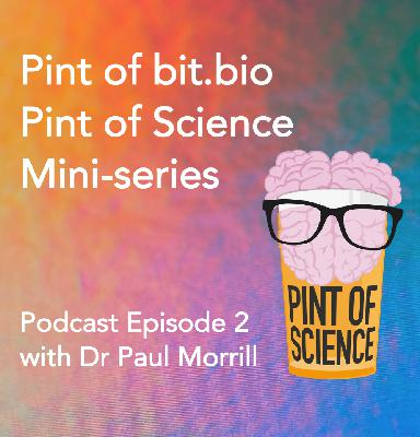 Pint of bit.bio: A Pint of Science mini-series. Episode 2: The Symphony of cells in context with Dr Paul Morrill