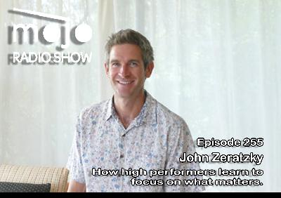 The Mojo Radio Show EP 255: How High Performers Learn To Focus On What Matters - John Zeratsky