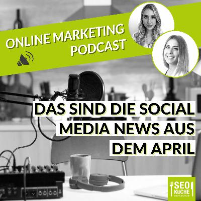 Das sind die News aus dem April! Social Media Rückblick April 2021 - Online Marketing Podcast 28