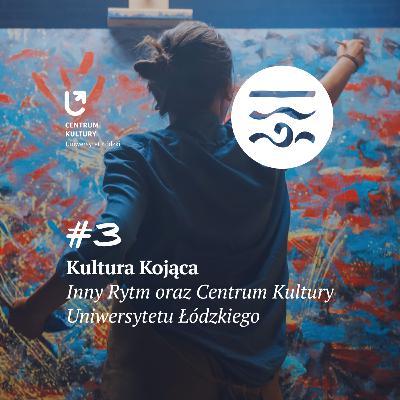 Kultura Kojąca #3: Inny Rytm oraz Centrum Kultury Uniwersytetu Łódzkiego