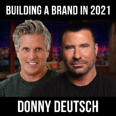 Building A Brand In 2021 w/ Donny Deutsch