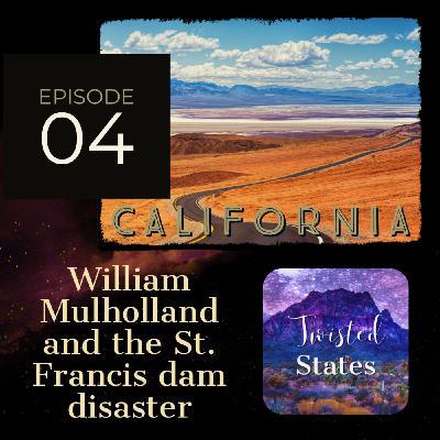 Episode 04: California St Francis Dam Disaster