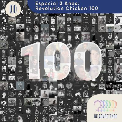 #100 - Especial 2 Anos: Revolution Chicken 100