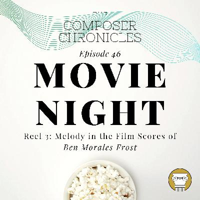 Ep. 46: Movie Night (Reel 3): Melody in the Film Scores of Ben Morales Frost