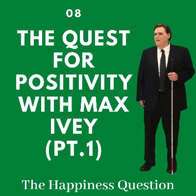 The Quest For Positivity with Max Ivey | EP 8 (Pt.1) (S2, EP 3)