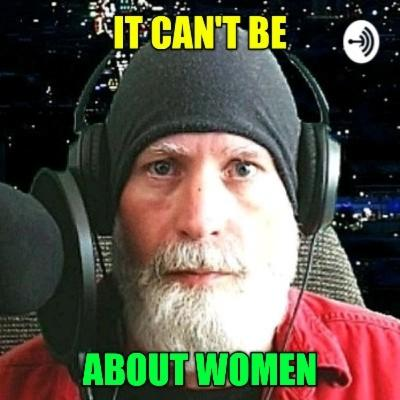 It Can't Be About Women..