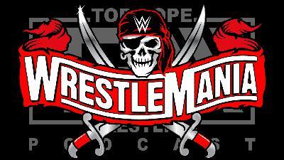 Episode 112: WrestleMania 37 Review