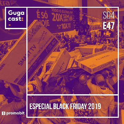 Especial Black Friday 2019 - Gugacast - S04E47
