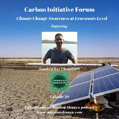 39: Carbon Initiative Forum – Climate Change Awareness at Grassroots Level