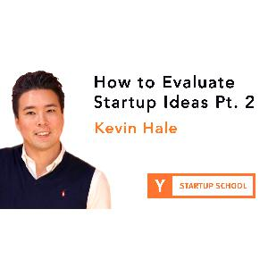 Evaluating Startup Ideas Pt. 2 by Kevin Hale