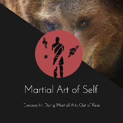 Doing Martial Arts Out of Fear