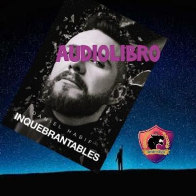 INQUEBRANTABLES (Daniel habif) - Audiolibro completo