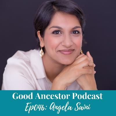 Ep046: #GoodAncestor​ Angela Saini on Investigating the Return of Race Science