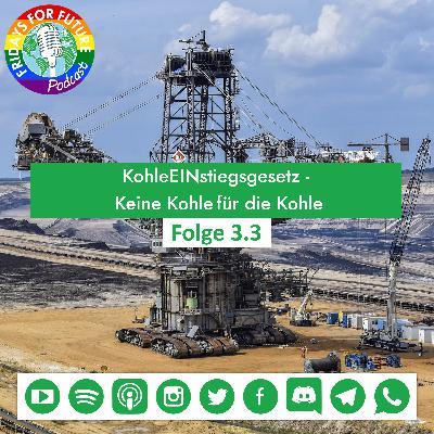 3.3 | KohleEINstiegsgesetz - Keine Kohle für die Kohle