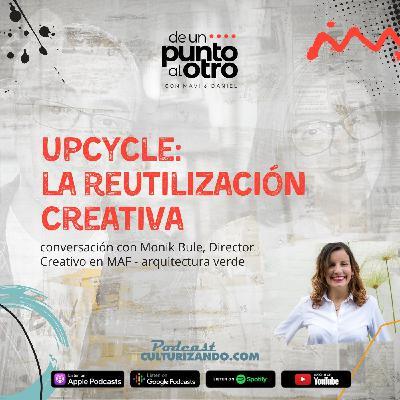 E34 • Upcycle: la reutilización creativa • Culturizando