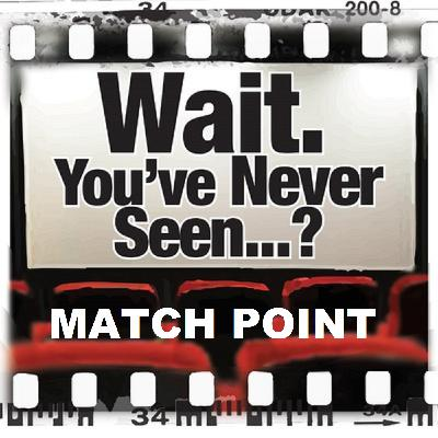 Episode 055: Wait. You've Never Seen Match Point?