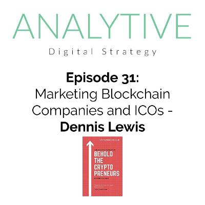 Marketing Blockchain Companies and ICOs with Dennis Lewis - The Analytive Podcast