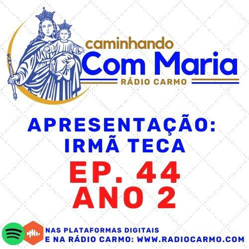 Rádio Carmo   Caminhando com Maria #44 - Irmã Teca