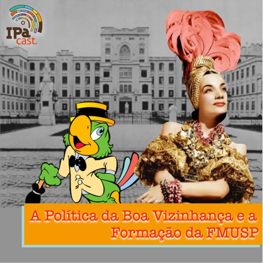 IPACast #003 A Política da Boa Vizinhança e a Formação da FMUSP