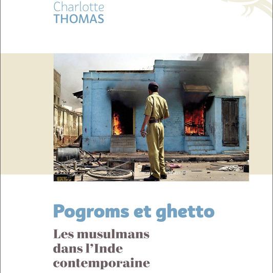Pogroms et ghetto. Les musulmans dans l'Inde contemporaine