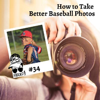 034: Moms and How to Take Better Baseball Photos