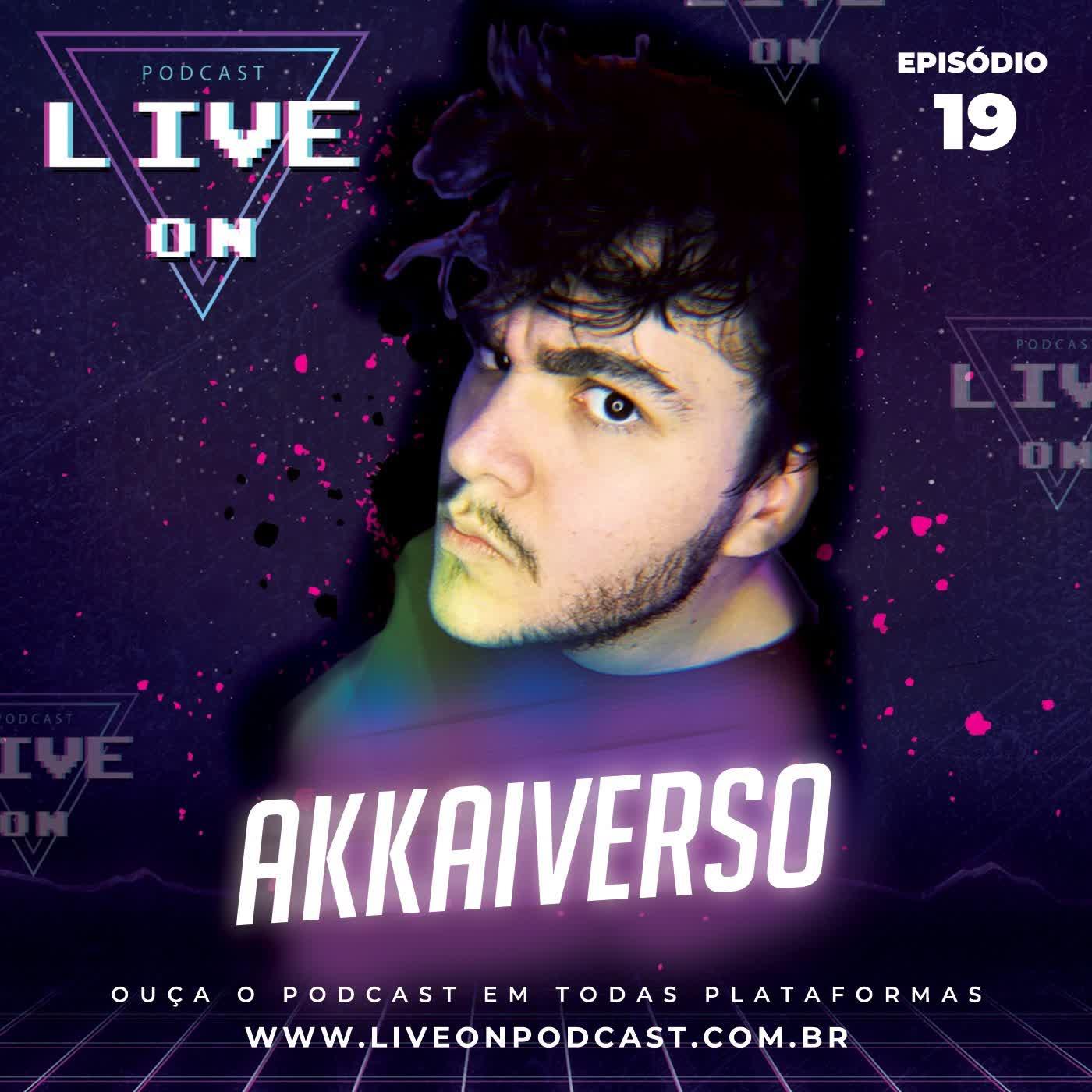 Live On Podcast - Convidado: Akkaiverso - Episódio 19
