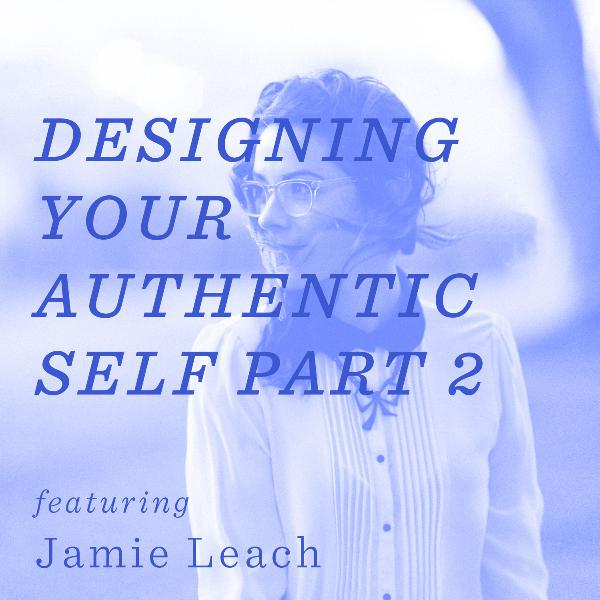 Designing You Authentic Self – Part 2