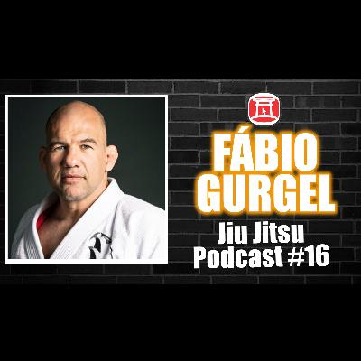 FABIO GURGEL - Jiu Jitsu Podcast #17