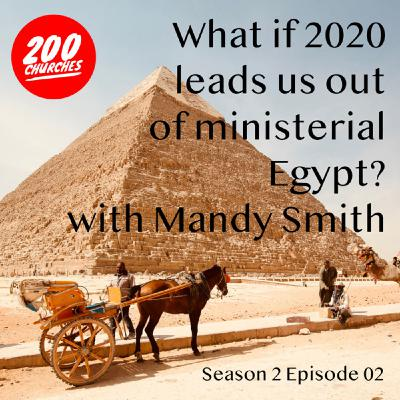 S2E02 - What If 2020 Leads Us Out Of Ministerial Egypt? with Mandy Smith