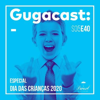 Especial Dia das Crianças 2020 - Gugacast - S05E40