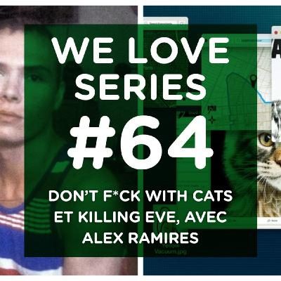 Don't F*ck With Cats et Killing Eve, avec Alex Ramires