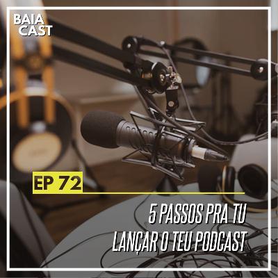 72 - 5 passos pra tu lançar o teu podcast