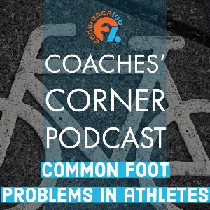 Coaches Corner 59 - Common foot problems in runners and cyclists with Dr. Brad Makimaa