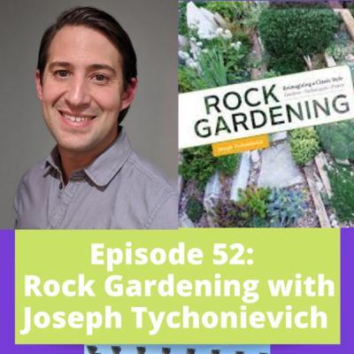 Episode 52 - Rock Gardening with Joseph Tychonievich
