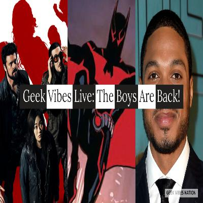 Geek Vibes Live: The Boys Are Back!