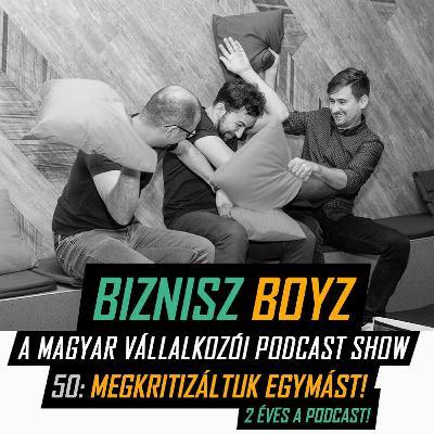 50. Megkritizáltuk egymást! - 2 éves a Podcast! | Biznisz Boyz Podcast